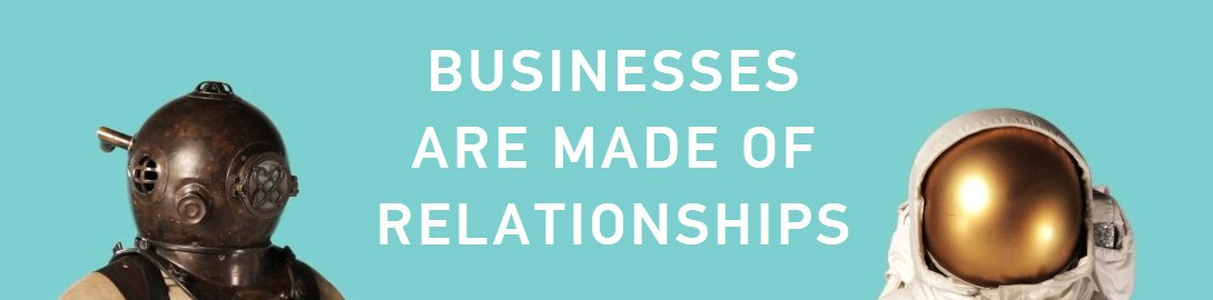 businesses are made with relationships